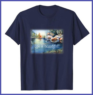Life is Beautiful T-Shirt with watercolor painting silk screened n it.